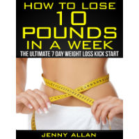 How to Lose 10 Pounds in a Week diet review